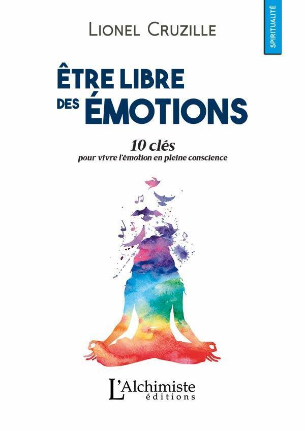 Être libre des émotions - Spiritualité laïque - Éditions L'Alchimiste