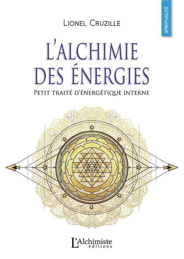 L'Alchimie des énergies - Petit traité d'énergétique - Cruzille Lionel - éditions L'Alchimiste