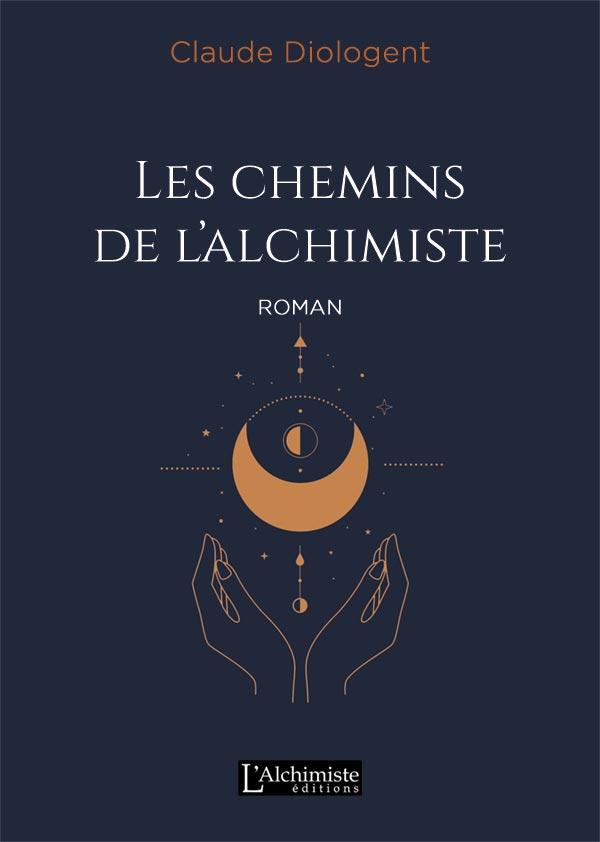 Les chemins de l'alchimiste - Claude Diologent - Editions L'Alchimiste