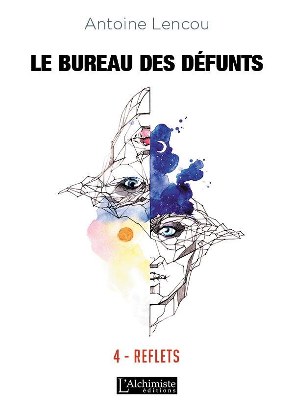 Le bureau des Défunts - 4 : Reflets - d'Antoine Lencou - Editions L'Alchimiste